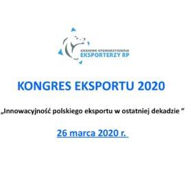 """KONGRES EKSPORTU 2020 """"Innowacyjność polskiego eksportu w ostatniej dekadzie"""" -26.03.2020 r."""