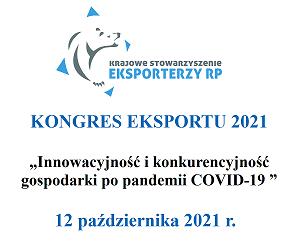 """KONGRES EKSPORTU 2021 """"Innowacyjność i konkurencyjność gospodarki po pandemii COVID-19 """" 12.10.2021 r. godz. 10:00"""